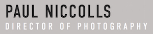 Paul Niccolls  Director of Photography | Contact